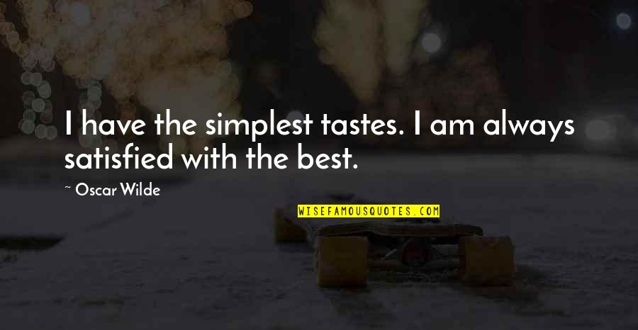 Imitated But Never Duplicated Quotes By Oscar Wilde: I have the simplest tastes. I am always