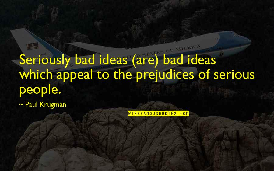 Imitated But Never Duplicated Quotes By Paul Krugman: Seriously bad ideas (are) bad ideas which appeal