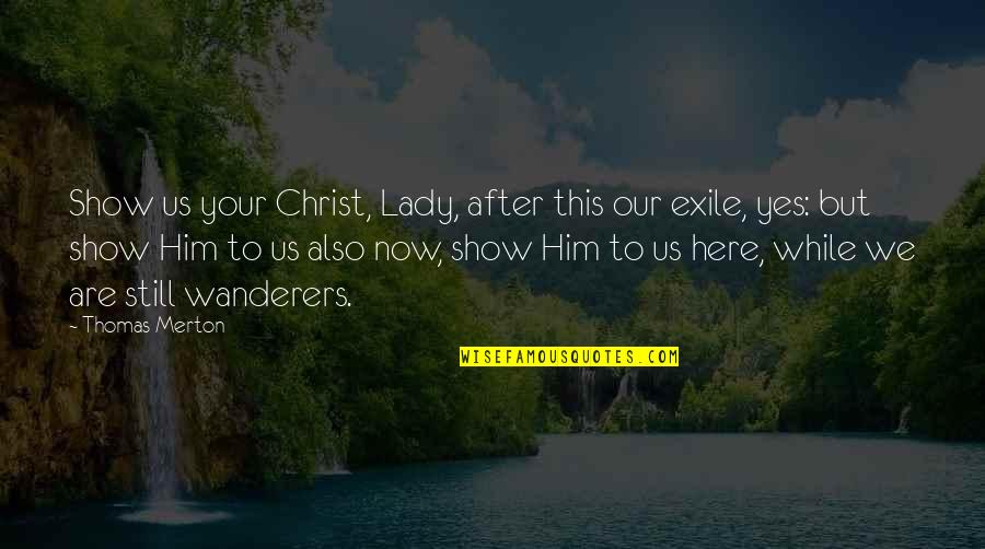 Imitated But Never Duplicated Quotes By Thomas Merton: Show us your Christ, Lady, after this our