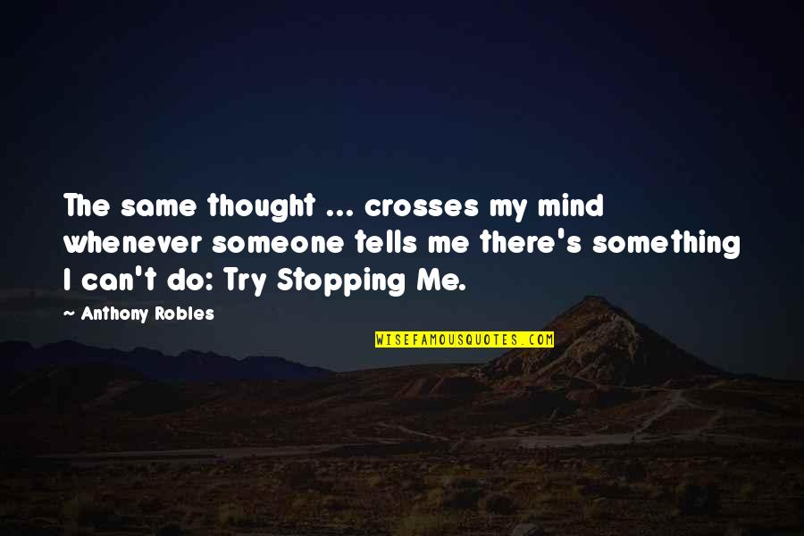I'mma Quotes By Anthony Robles: The same thought ... crosses my mind whenever