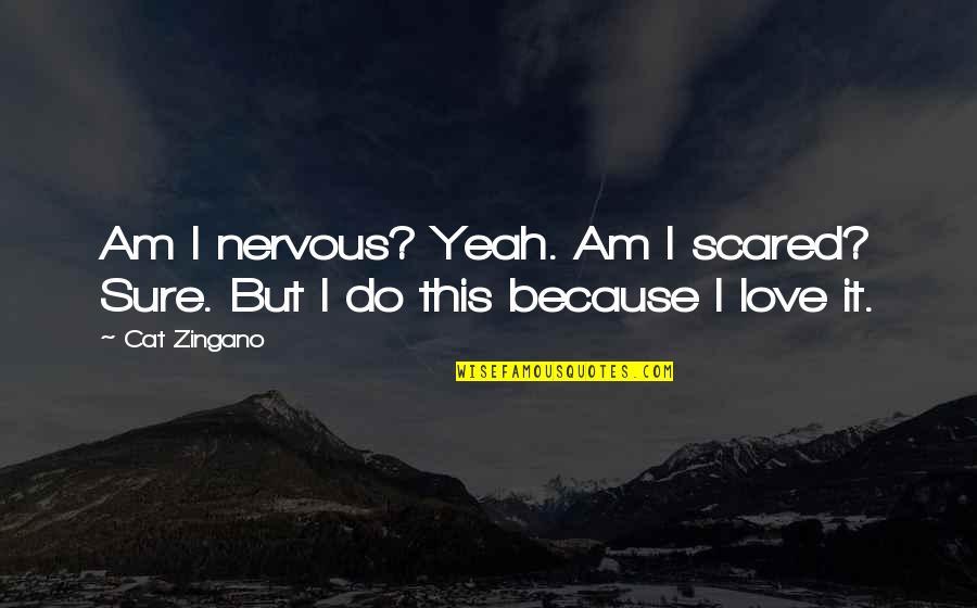 I'mma Quotes By Cat Zingano: Am I nervous? Yeah. Am I scared? Sure.