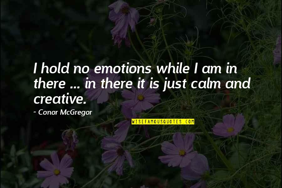 I'mma Quotes By Conor McGregor: I hold no emotions while I am in