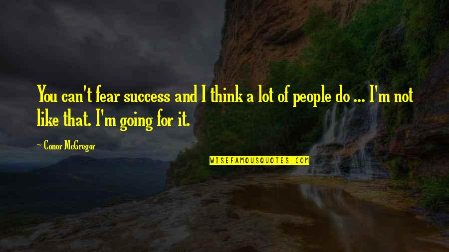 I'mma Quotes By Conor McGregor: You can't fear success and I think a