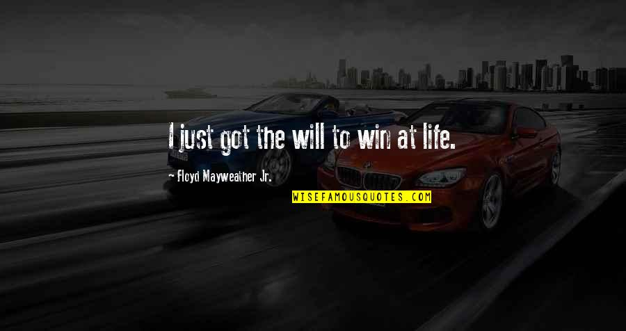 I'mma Quotes By Floyd Mayweather Jr.: I just got the will to win at