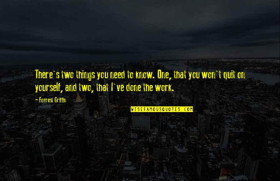 I'mma Quotes By Forrest Griffin: There's two things you need to know. One,