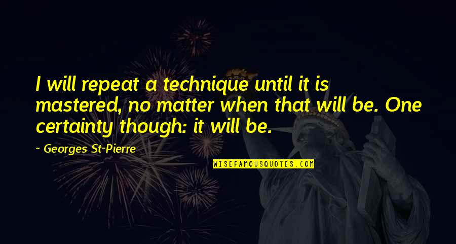 I'mma Quotes By Georges St-Pierre: I will repeat a technique until it is