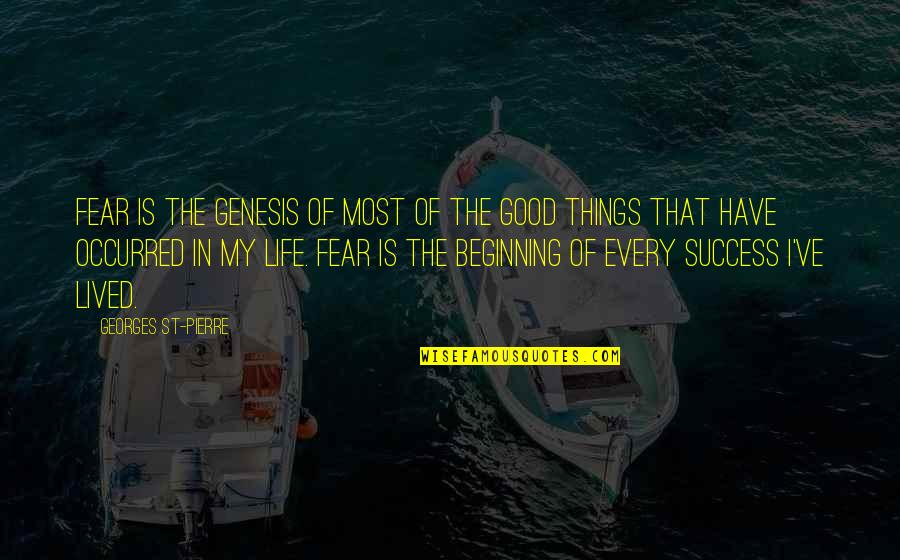 I'mma Quotes By Georges St-Pierre: Fear is the genesis of most of the