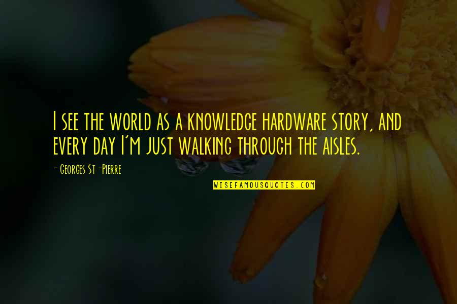 I'mma Quotes By Georges St-Pierre: I see the world as a knowledge hardware