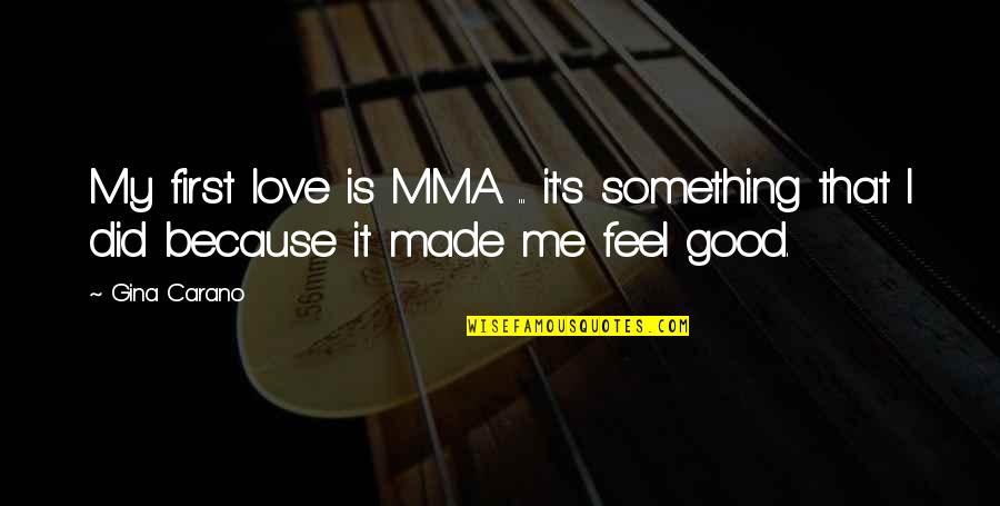I'mma Quotes By Gina Carano: My first love is MMA ... it's something