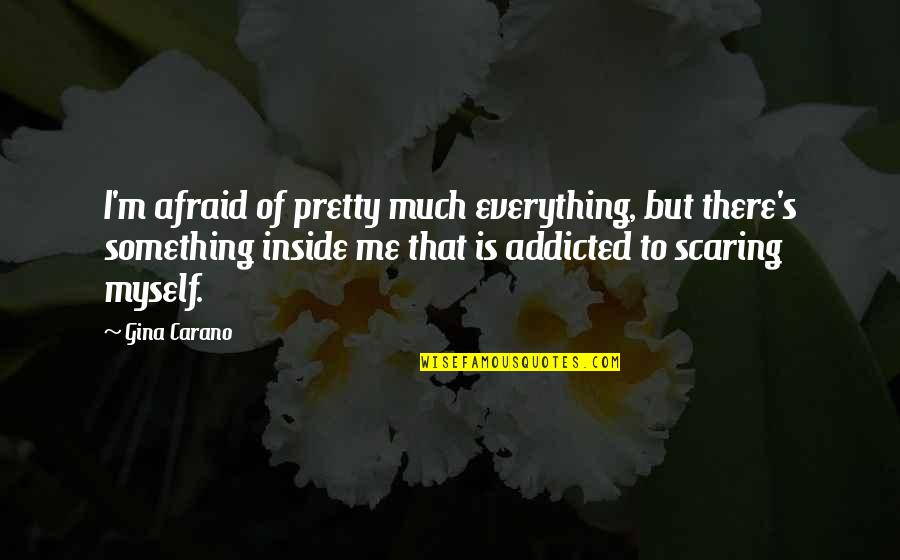 I'mma Quotes By Gina Carano: I'm afraid of pretty much everything, but there's