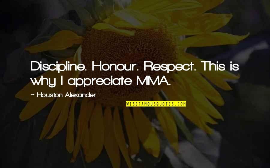 I'mma Quotes By Houston Alexander: Discipline. Honour. Respect. This is why I appreciate