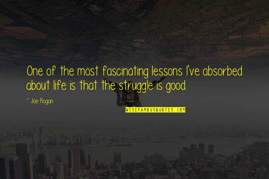 I'mma Quotes By Joe Rogan: One of the most fascinating lessons I've absorbed