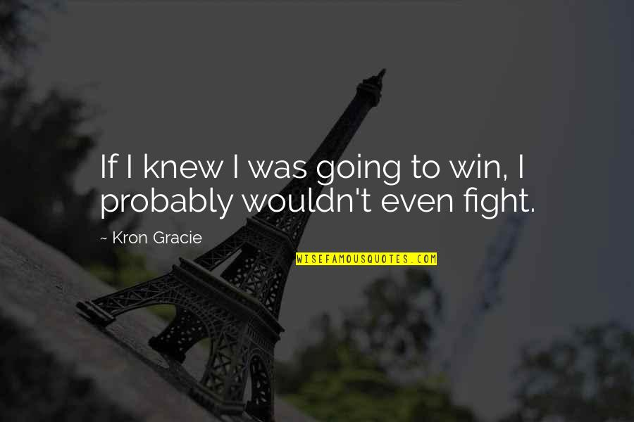 I'mma Quotes By Kron Gracie: If I knew I was going to win,