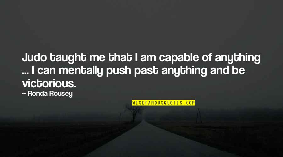 I'mma Quotes By Ronda Rousey: Judo taught me that I am capable of