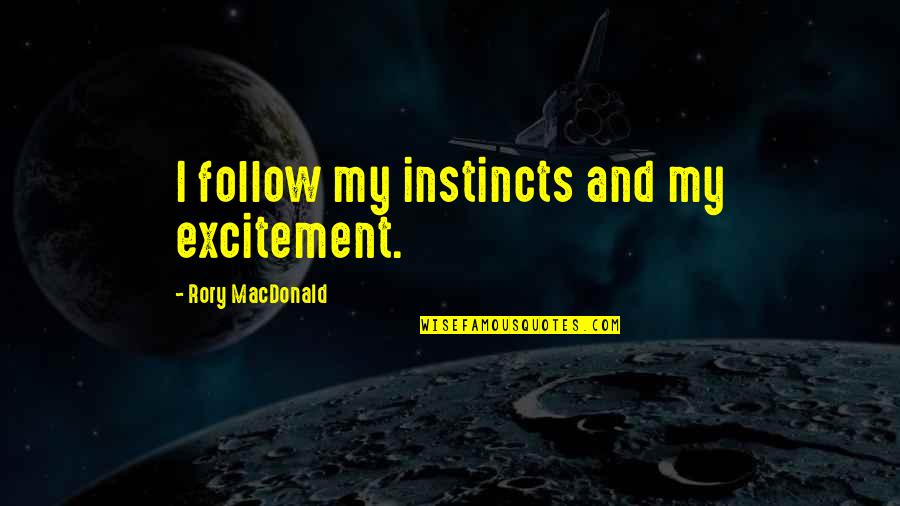 I'mma Quotes By Rory MacDonald: I follow my instincts and my excitement.