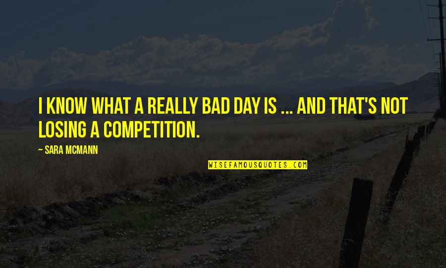 I'mma Quotes By Sara McMann: I know what a really bad day is