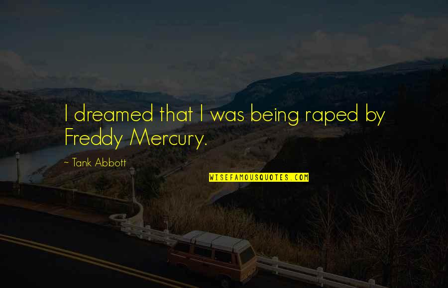 I'mma Quotes By Tank Abbott: I dreamed that I was being raped by