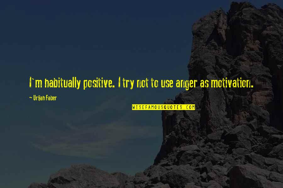 I'mma Quotes By Urijah Faber: I'm habitually positive. I try not to use