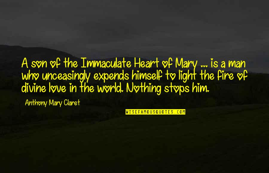 Immaculate Mary Quotes By Anthony Mary Claret: A son of the Immaculate Heart of Mary