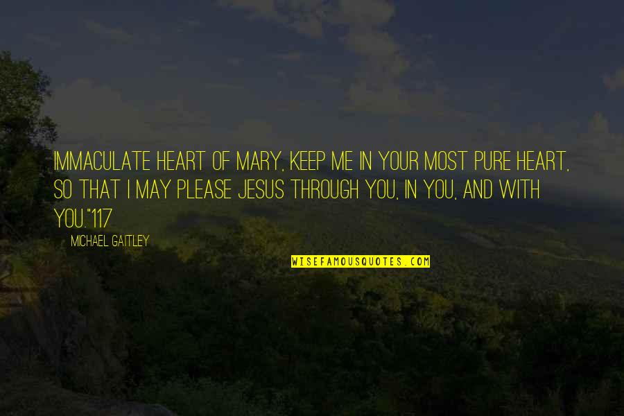 Immaculate Mary Quotes By Michael Gaitley: Immaculate Heart of Mary, keep me in your