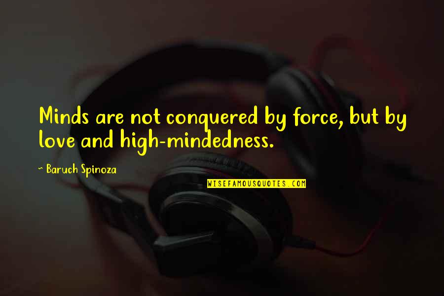Immature And Mature Quotes By Baruch Spinoza: Minds are not conquered by force, but by