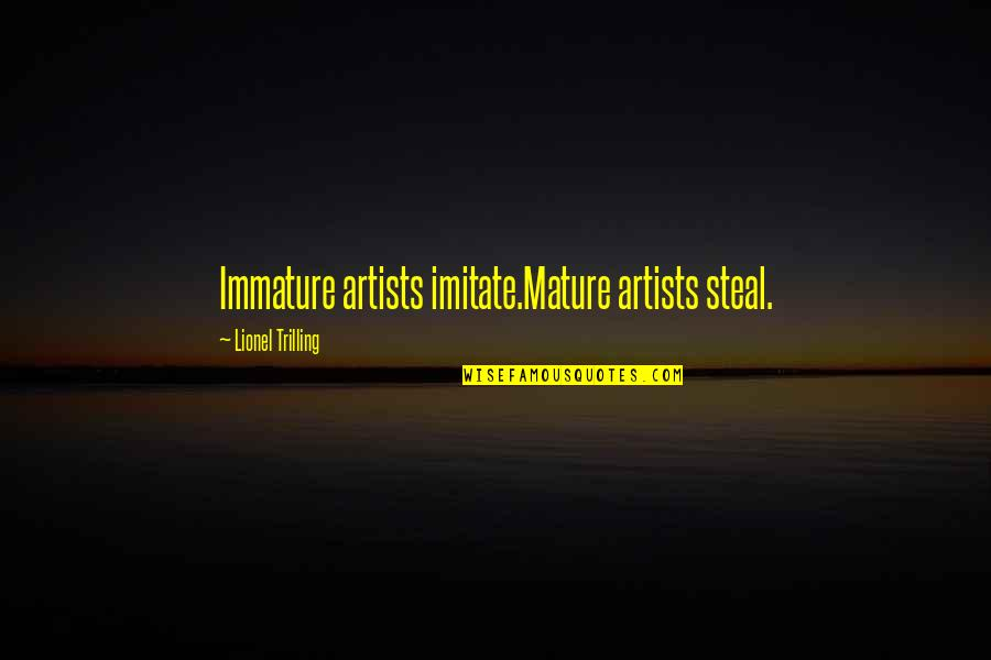 Immature And Mature Quotes By Lionel Trilling: Immature artists imitate.Mature artists steal.
