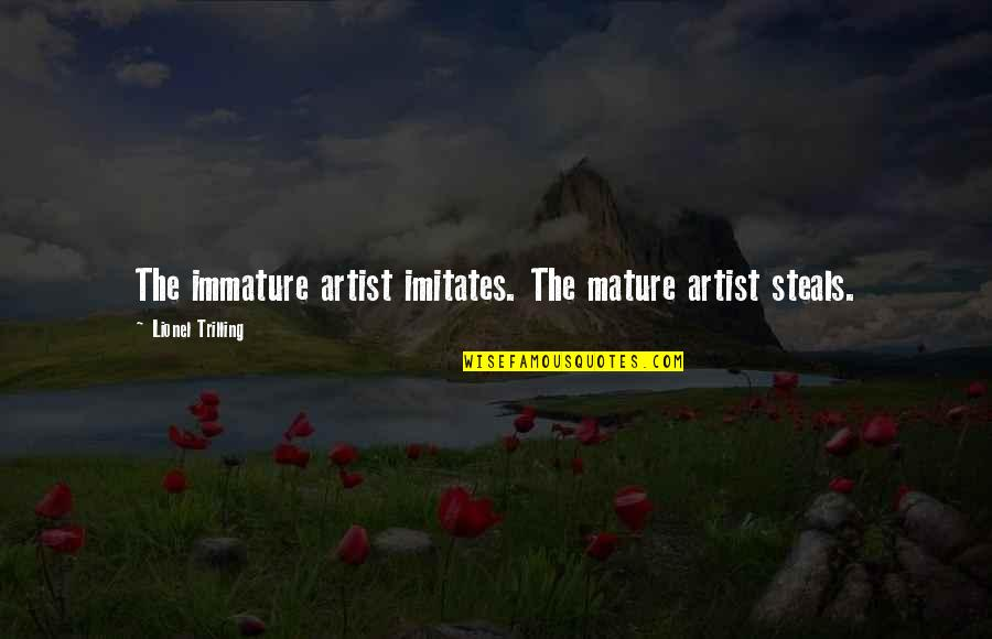 Immature And Mature Quotes By Lionel Trilling: The immature artist imitates. The mature artist steals.