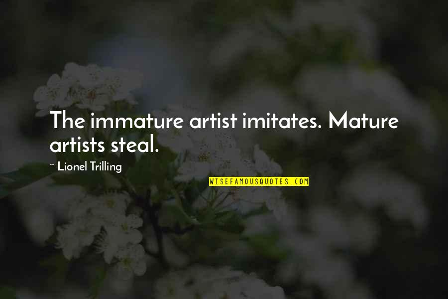 Immature And Mature Quotes By Lionel Trilling: The immature artist imitates. Mature artists steal.