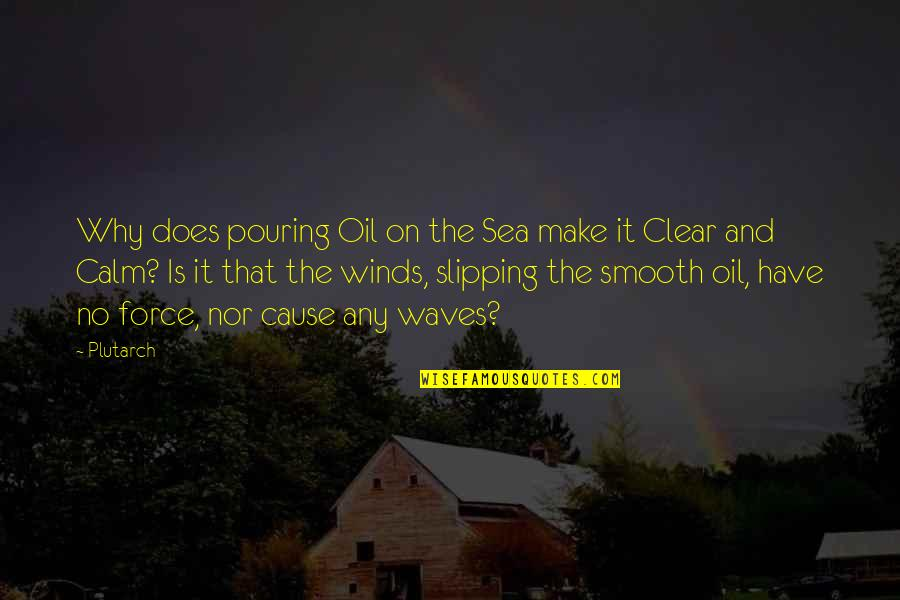 Immature And Mature Quotes By Plutarch: Why does pouring Oil on the Sea make