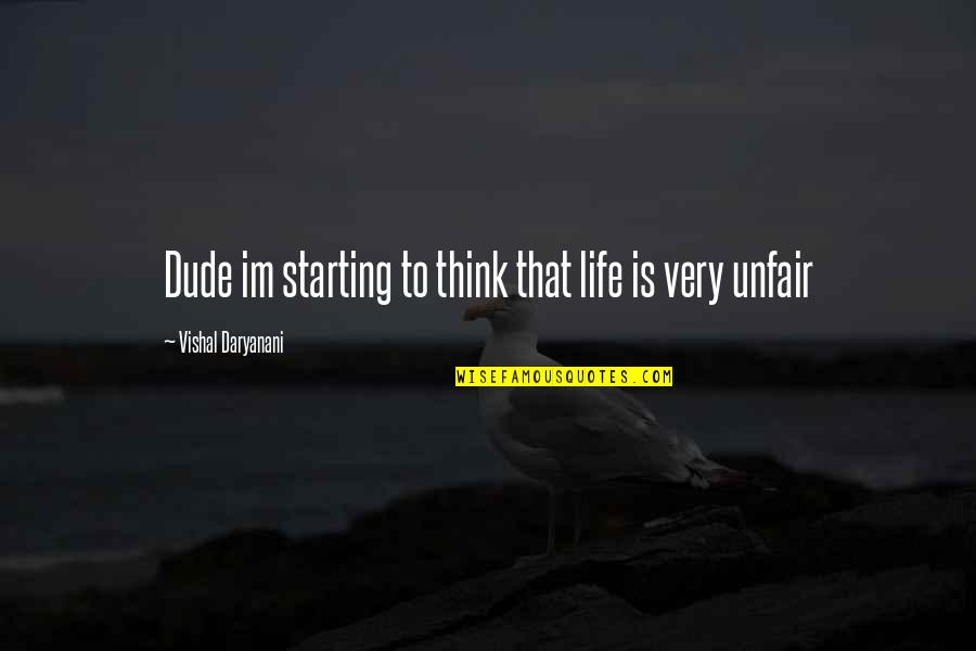 Immature And Mature Quotes By Vishal Daryanani: Dude im starting to think that life is