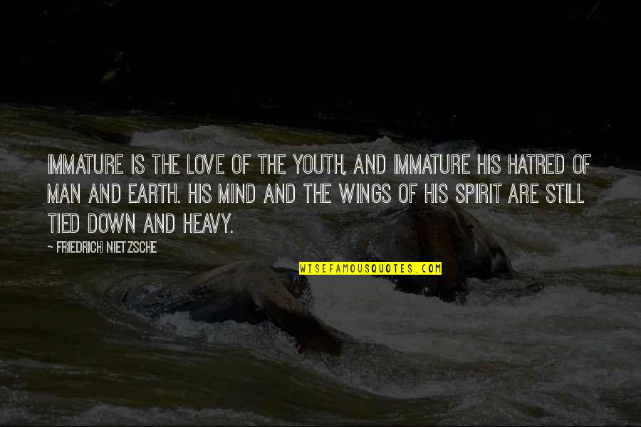 Immature Love Quotes By Friedrich Nietzsche: Immature is the love of the youth, and