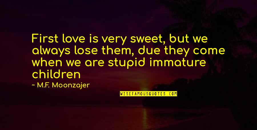 Immature Love Quotes By M.F. Moonzajer: First love is very sweet, but we always