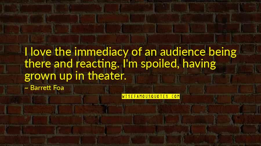 Immediacy Quotes By Barrett Foa: I love the immediacy of an audience being