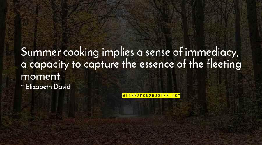 Immediacy Quotes By Elizabeth David: Summer cooking implies a sense of immediacy, a