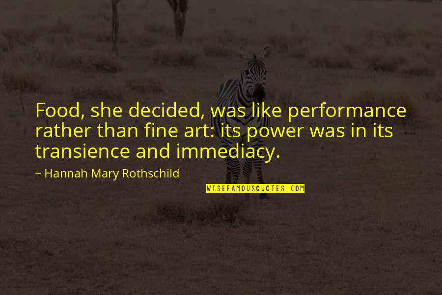 Immediacy Quotes By Hannah Mary Rothschild: Food, she decided, was like performance rather than