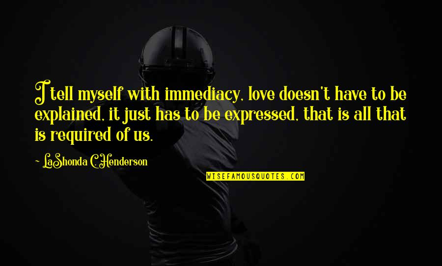 Immediacy Quotes By LaShonda C. Henderson: I tell myself with immediacy, love doesn't have