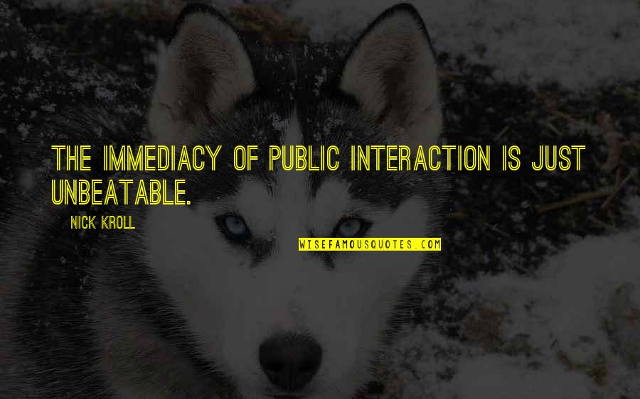 Immediacy Quotes By Nick Kroll: The immediacy of public interaction is just unbeatable.