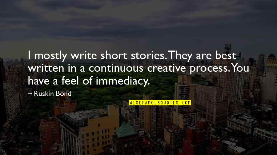 Immediacy Quotes By Ruskin Bond: I mostly write short stories. They are best