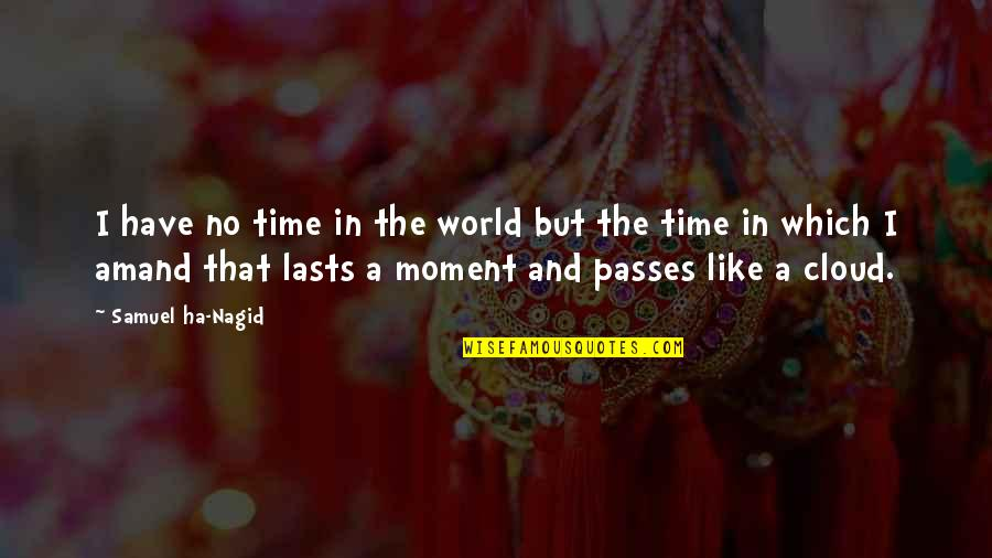 Immediacy Quotes By Samuel Ha-Nagid: I have no time in the world but