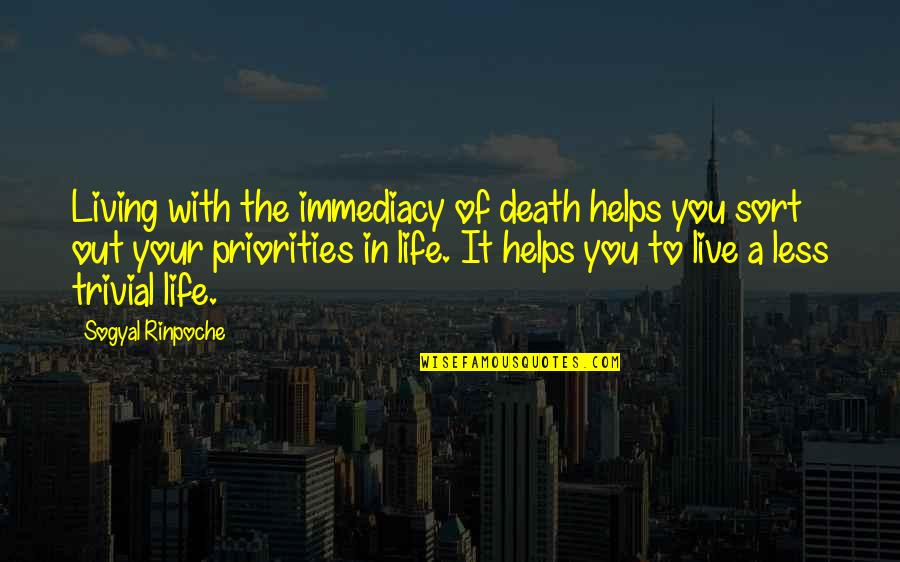 Immediacy Quotes By Sogyal Rinpoche: Living with the immediacy of death helps you