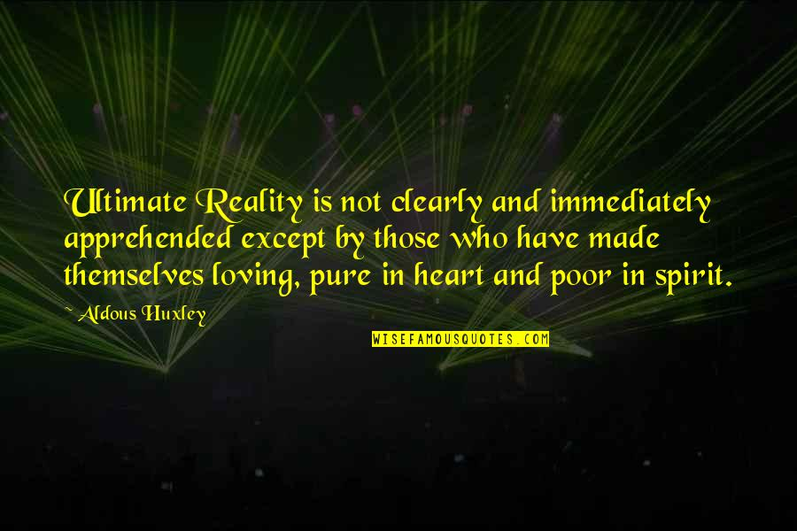 Immediately Quotes By Aldous Huxley: Ultimate Reality is not clearly and immediately apprehended