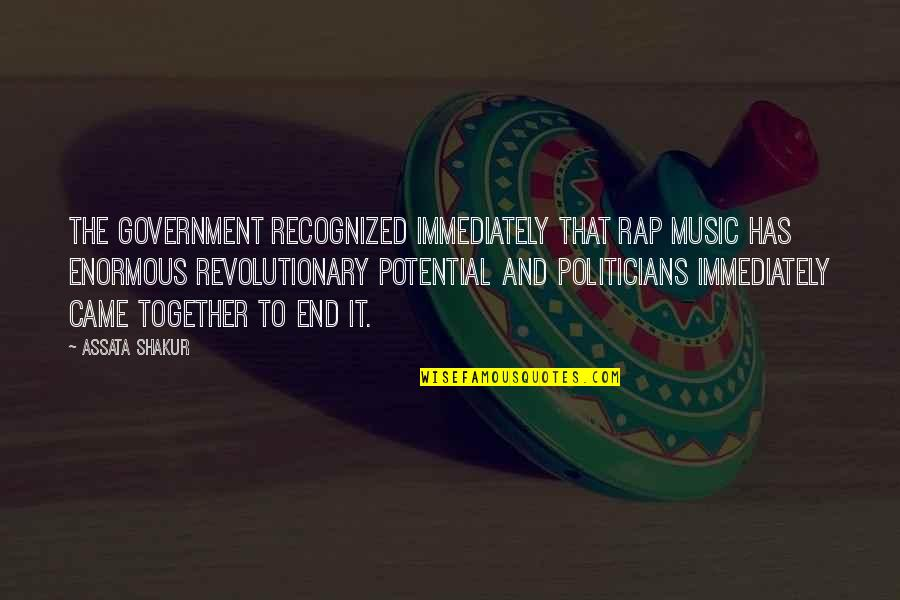 Immediately Quotes By Assata Shakur: The government recognized immediately that Rap music has