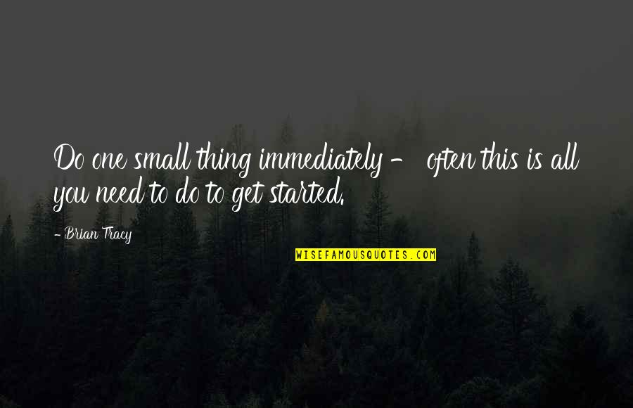 Immediately Quotes By Brian Tracy: Do one small thing immediately - often this