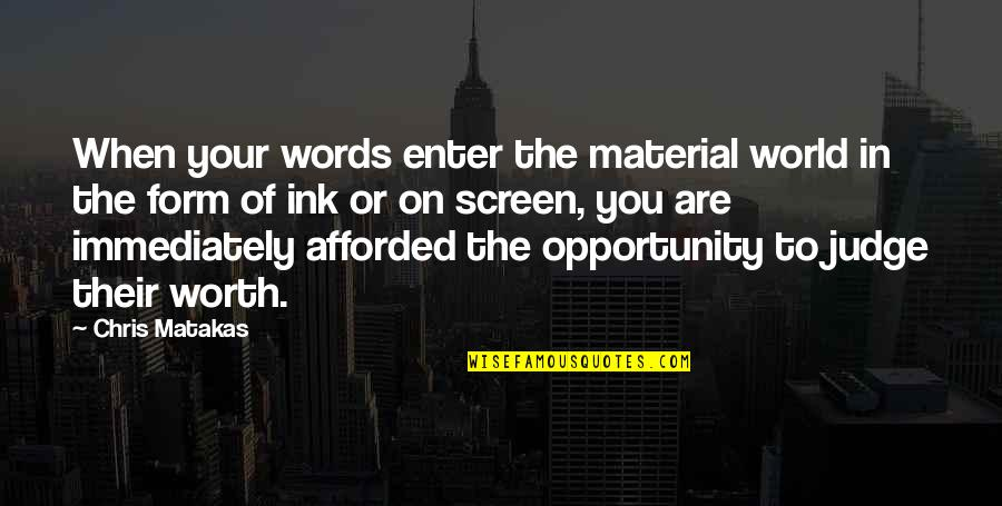 Immediately Quotes By Chris Matakas: When your words enter the material world in