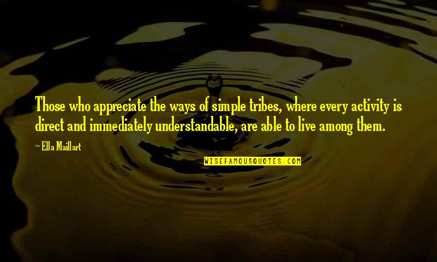 Immediately Quotes By Ella Maillart: Those who appreciate the ways of simple tribes,