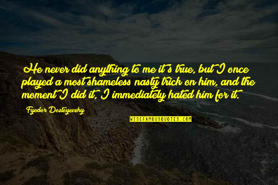 Immediately Quotes By Fyodor Dostoyevsky: He never did anything to me it's true,