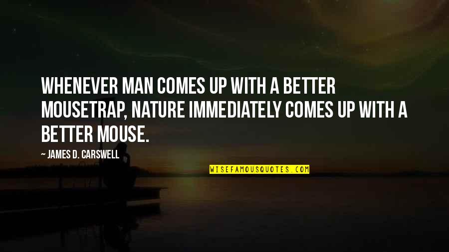 Immediately Quotes By James D. Carswell: Whenever man comes up with a better mousetrap,