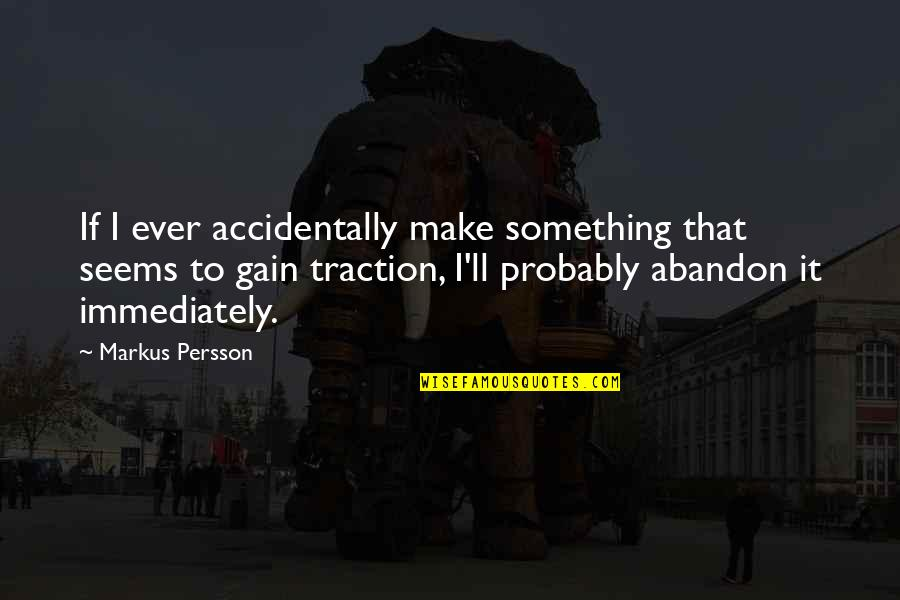 Immediately Quotes By Markus Persson: If I ever accidentally make something that seems