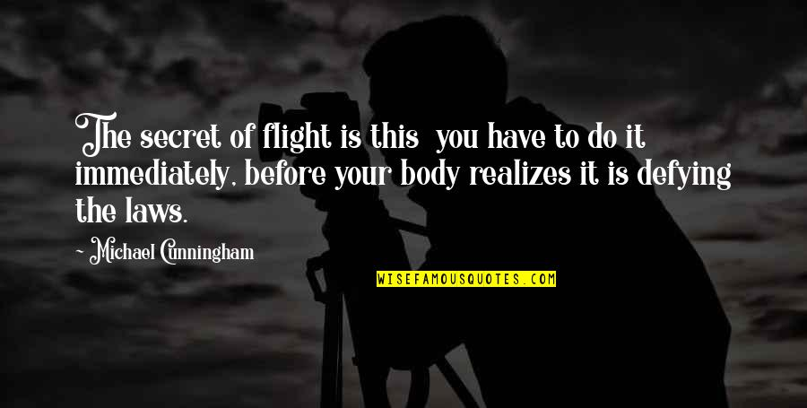 Immediately Quotes By Michael Cunningham: The secret of flight is this you have