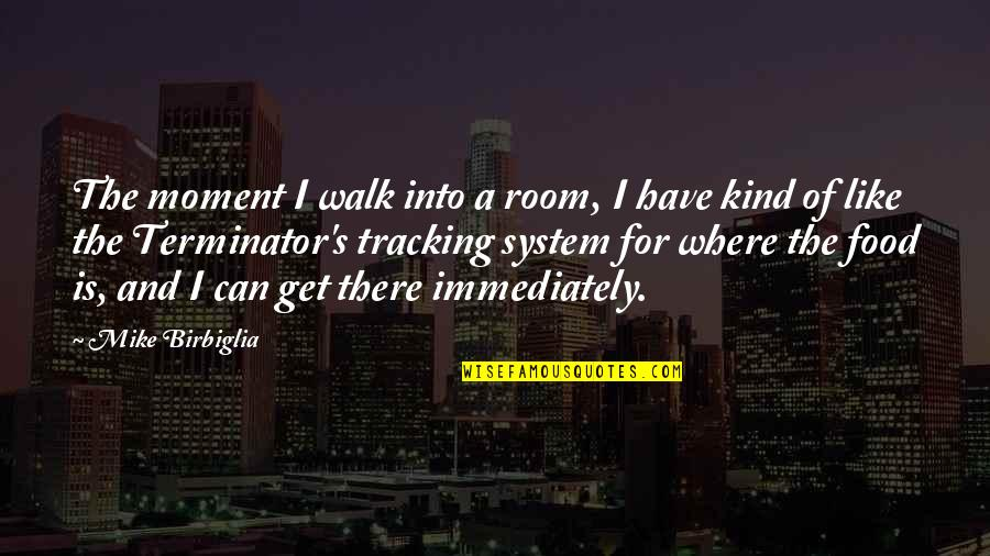 Immediately Quotes By Mike Birbiglia: The moment I walk into a room, I